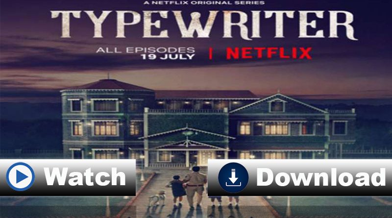Watch and Download All the Episodes of Typewriter Season