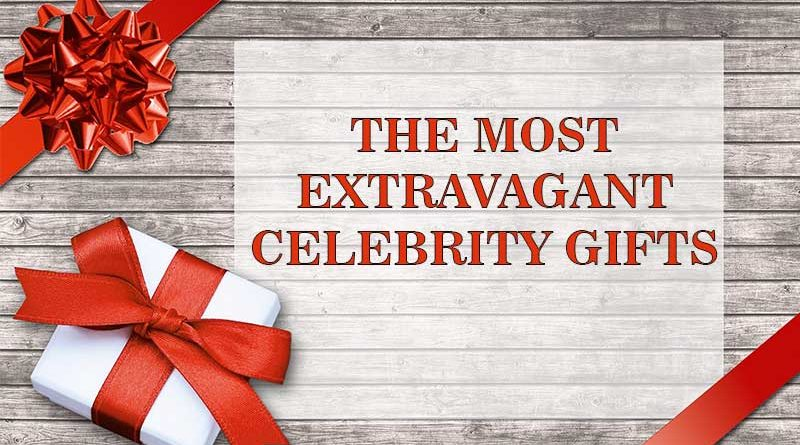 The Most Extravagant Celebrity Gifts